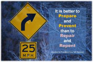 It is better to PREPARE and PREVENT than to REPAIR and REPENT.