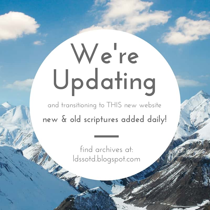 We're Updating and transitioning to THIS new website - new and old scriptures added daily - find archives at ldssotd.blogspot.com