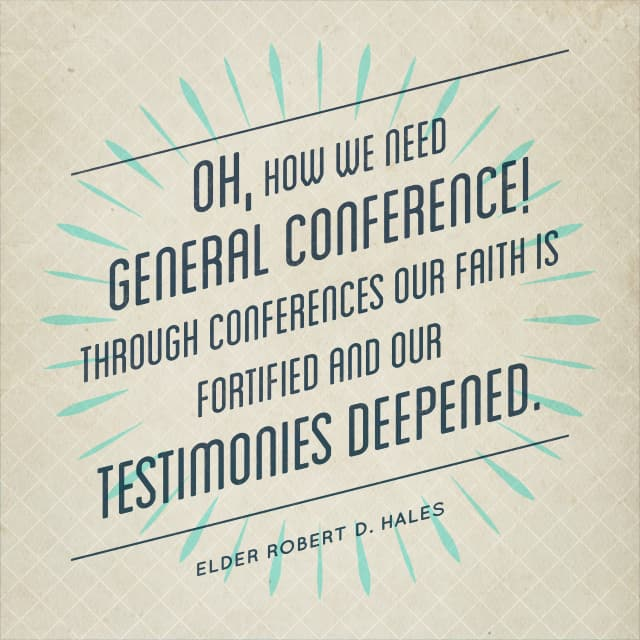 Oh, how we need general conference! Through conferences our faith is fortified and our testimonies deepened. - Robert D. Hales