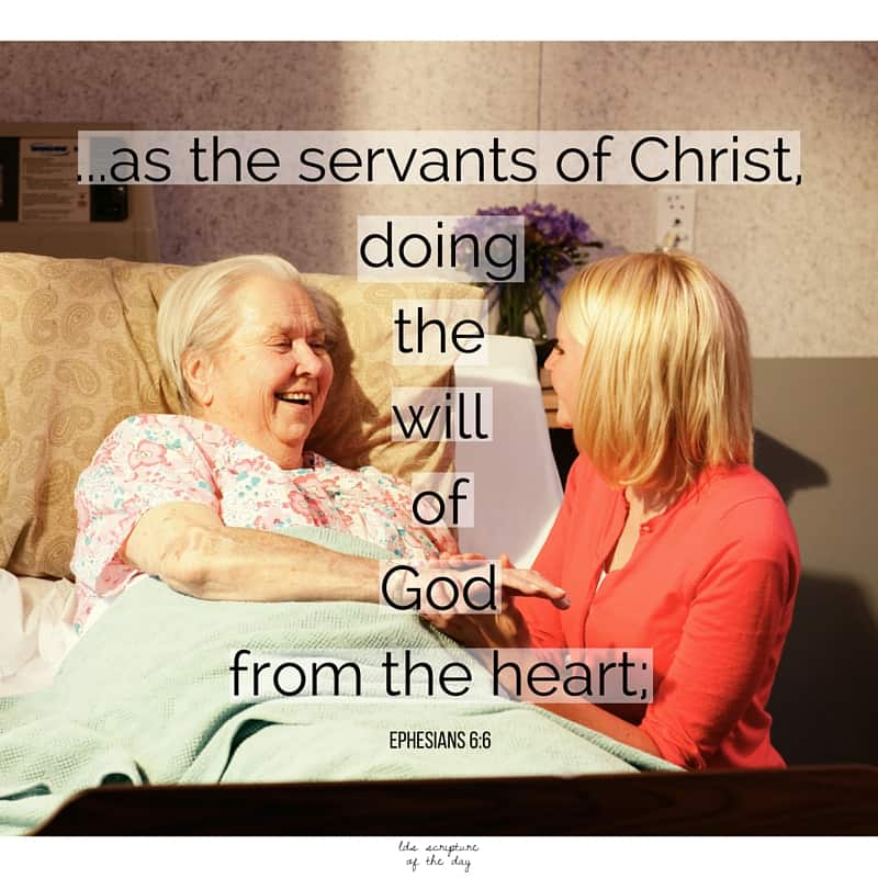 ...as the servants of Christ, doing the will of God from the heart; Ephesians 6:6