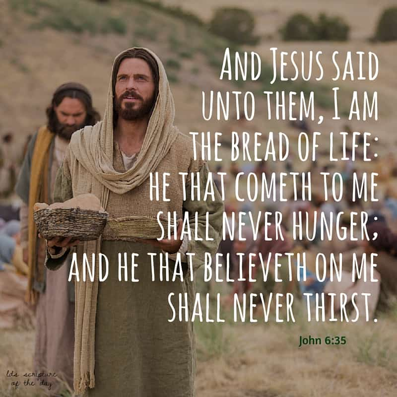 And Jesus said unto them, I am the bread of life: he that cometh to me shall never hunger; and he that believeth on me shall never thirst. John 6:35