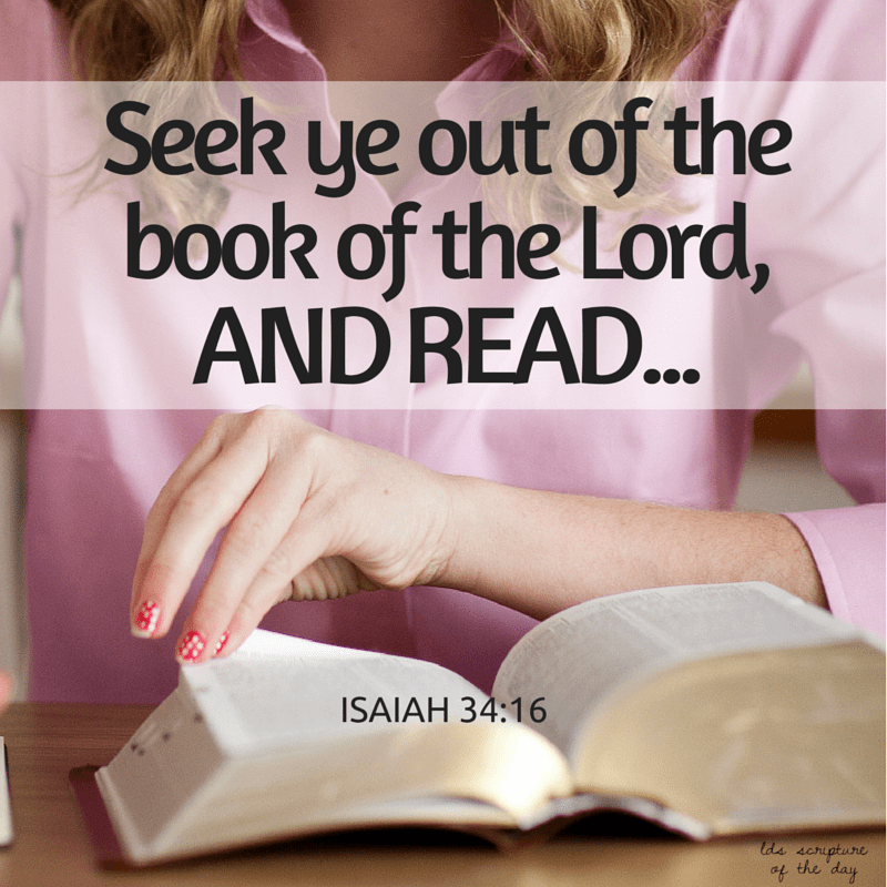 Seek ye out of the book of the Lord, and read... Isaiah 34:16