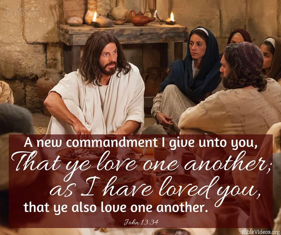 A new commandment I give unto you, That ye love one another; as I have loved you, that ye also love one another. John 13:34