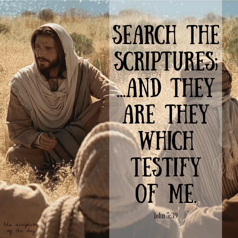 Search the scriptures; for in them ye think ye have eternal life: and they are they which testify of me. John 5:39