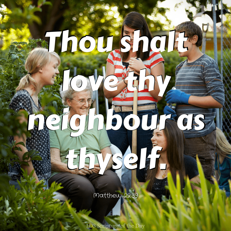 ...Thou shalt love thy neighbour as thyself. Matthew 22:39