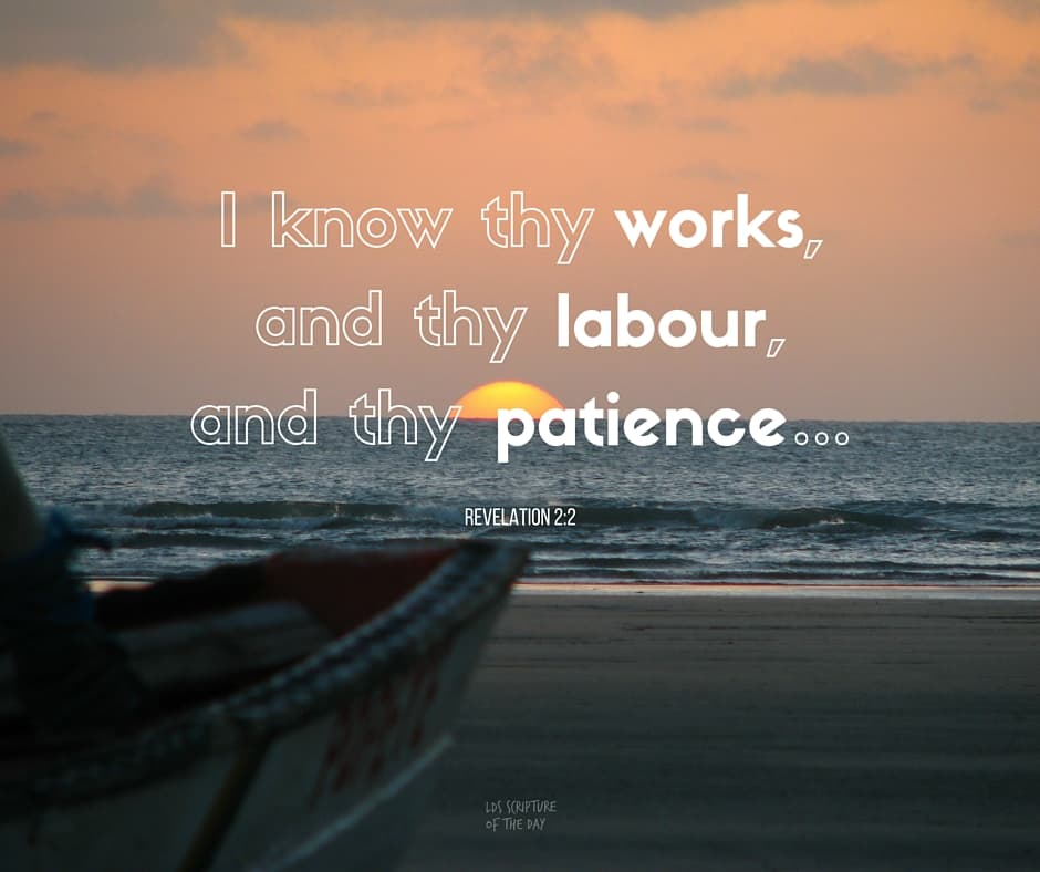 I know thy works, and thy labour, and thy patience... Revelation 2:2