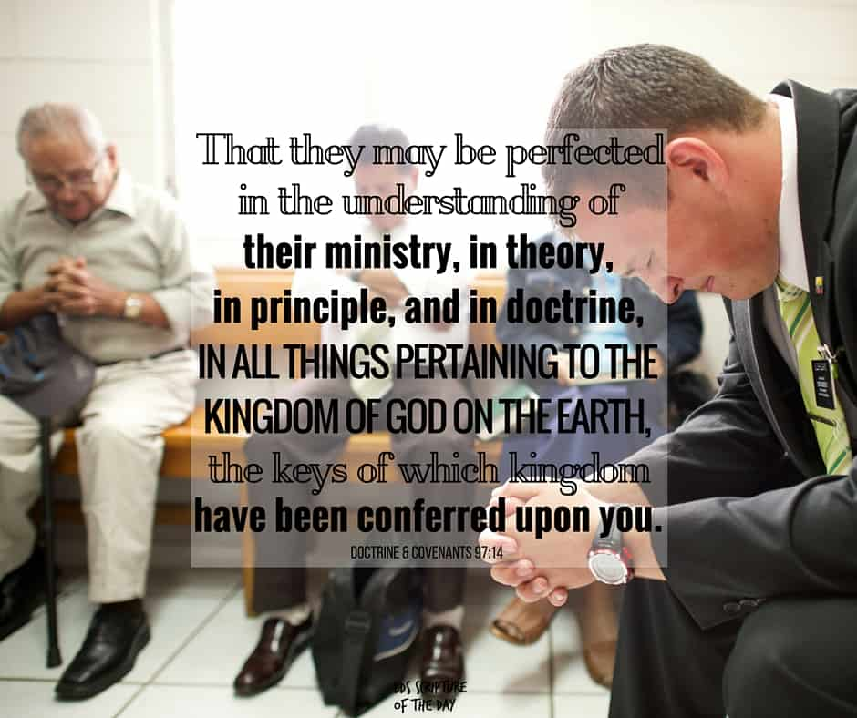 That they may be perfected in the understanding of their ministry, in theory, in principle, and in doctrine, in all things pertaining to the kingdom of God on the earth, the keys of which kingdom have been conferred upon you. Doctrine & Covenants 97:14