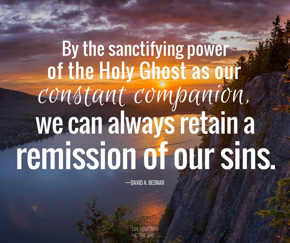 By the sanctifying power of the Holy Ghost as our constant companion, we can always retain a remission of our sins. —David A. Bednar