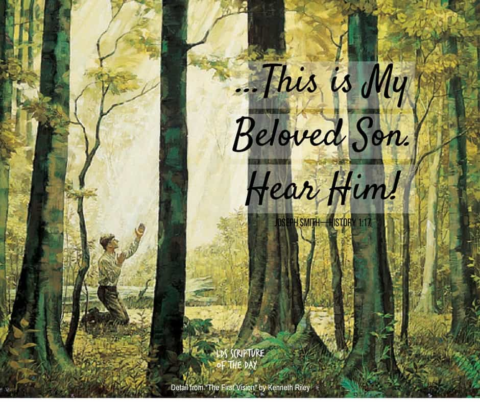 ...This is My Beloved Son. Hear Him! Joseph Smith—History 1:17