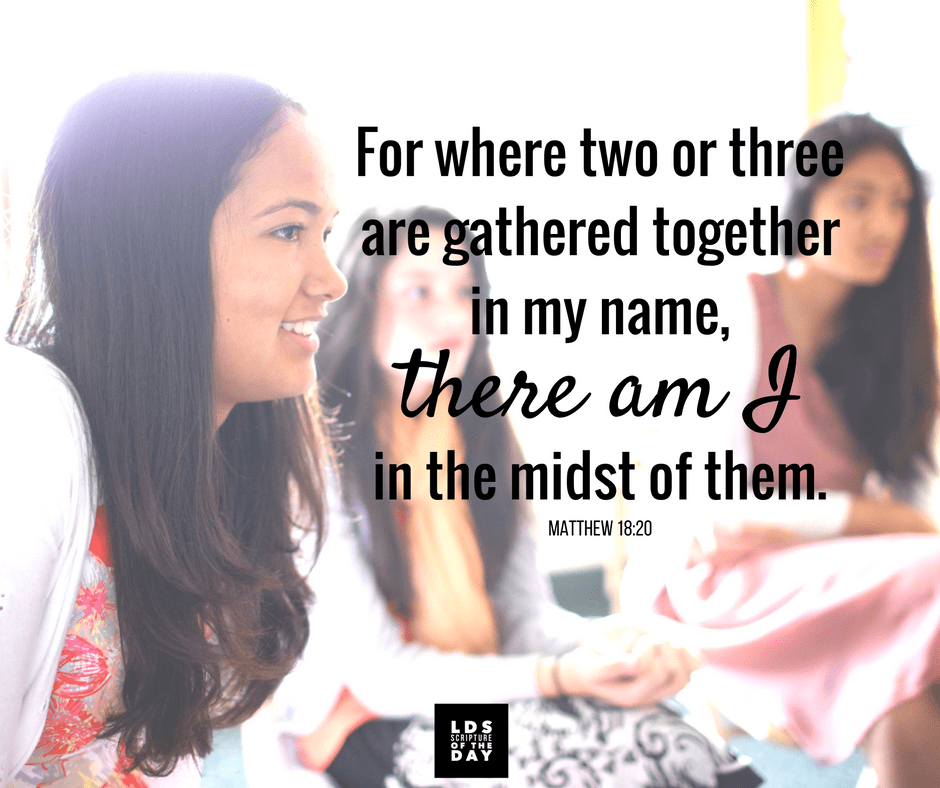 For where two or three are gathered together in my name, there am I in the midst of them. Matthew 18:20