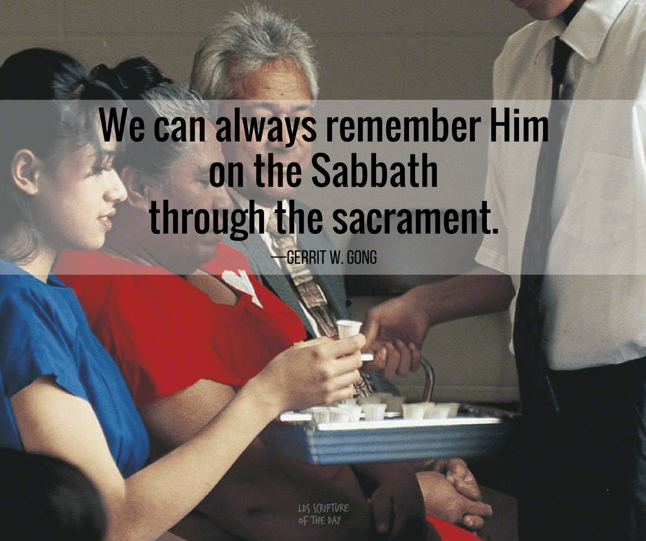 We can always remember Him on the Sabbath through the sacrament. —Gerrit W. Gong
