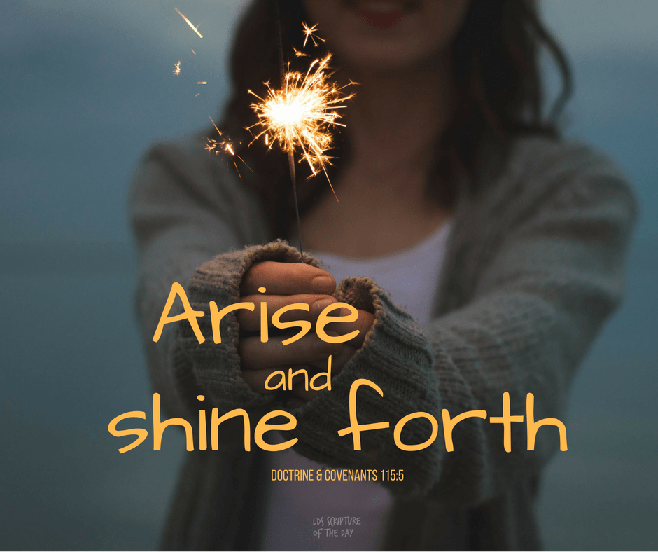 Arise and shine forth - Doctrine & Covenants 115:5