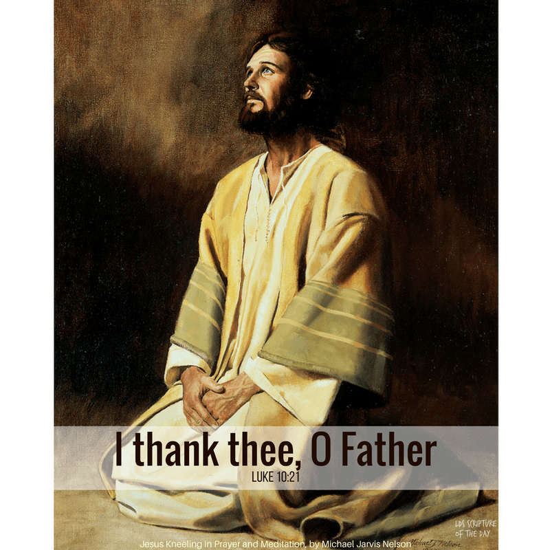 I thank thee, O Father - Luke 10:21