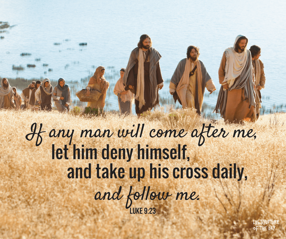 If any man will come after me, let him deny himself, and take up his cross daily, and follow me. Luke 9:23