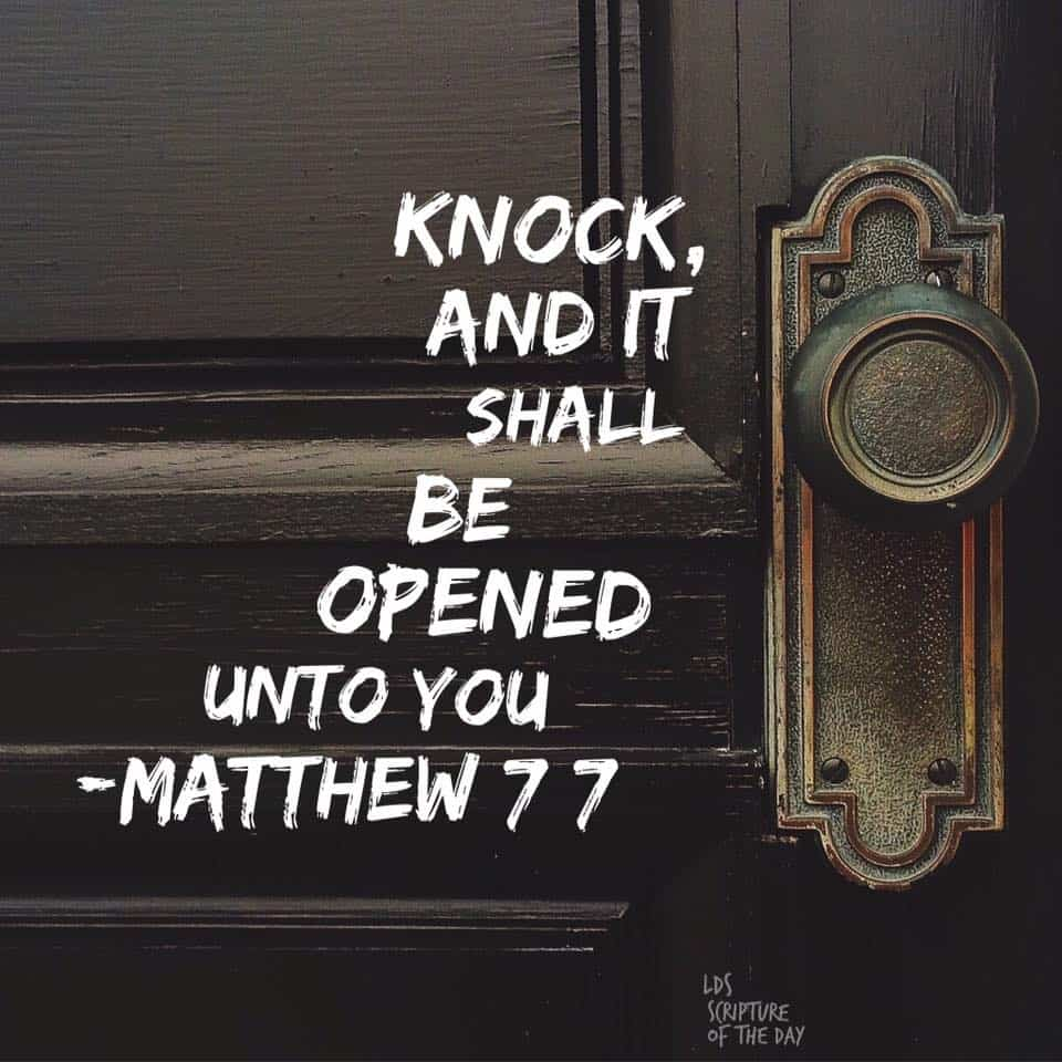 Knock, and it shall be opened unto you. Matthew 7:7