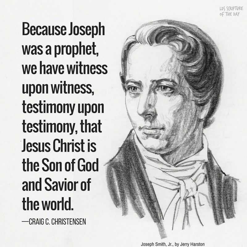 Because Joseph was a prophet, we have witness upon witness, testimony upon testimony, that Jesus Christ is the Son of God and Savior of the world. —Craig C. Christensen