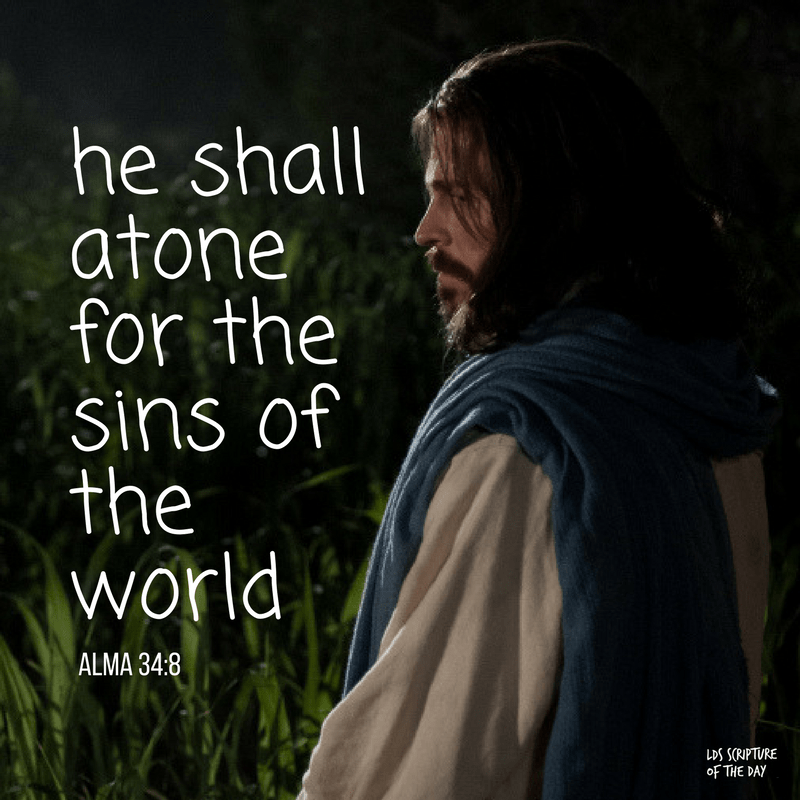 he shall atone for the sins of the world - Alma 34:8