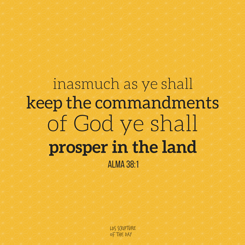 inasmuch as ye shall keep the commandments of God ye shall prosper in the land - Alma 38:1
