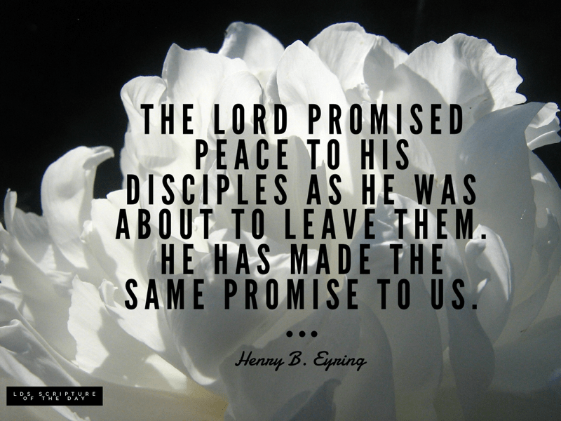 The Lord promised peace to His disciples as He was about to leave them. He has made the same promise to us. —Henry B. Eyring