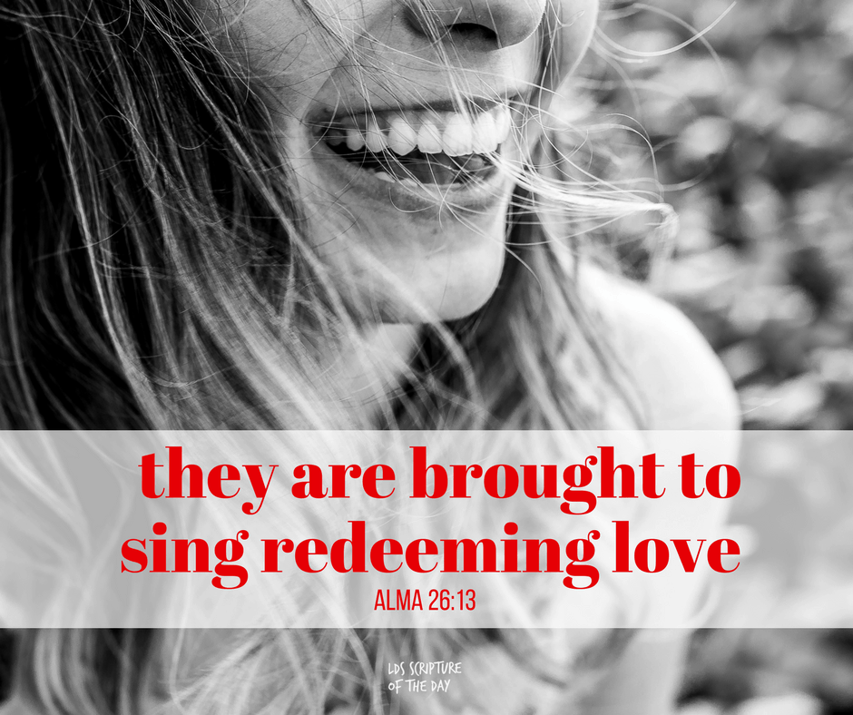 they are brought to sing redeeming love - Alma 26:13