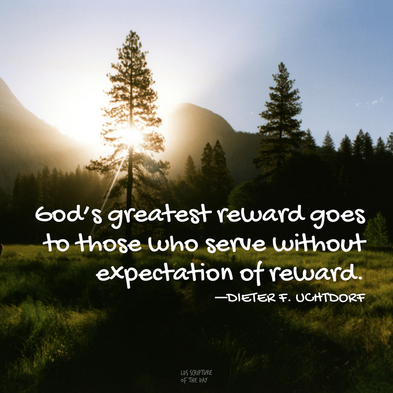 God's greatest reward goes to those who serve without expectation of reward—Dieter F. Uchtdorf