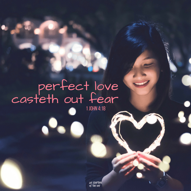 Perfect love casteth out fear 1 John 4:18