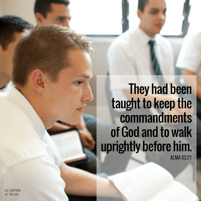 They had been taught to keep the commandments of God and to walk uprightly before him. Alma 53:21