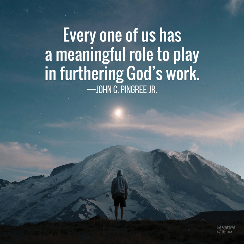 Every one of us has a meaningful role to play in furthering God's work—John C. Pingree Jr.