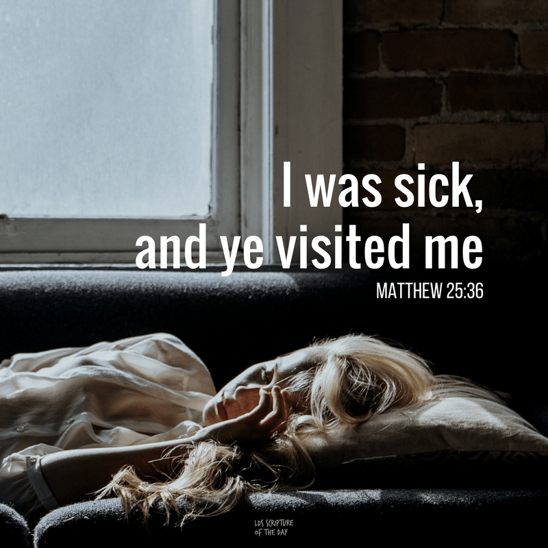 I was sick, and ye visited me—Matthew 25:36