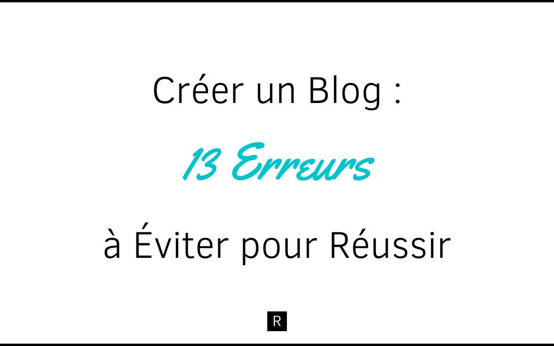 Créer un Blog : les 13 Erreurs à Éviter pour Réussir