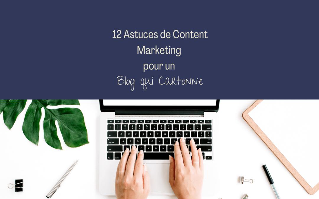 12 Astuces de Content Marketing pour Avoir un Blog qui Cartonne