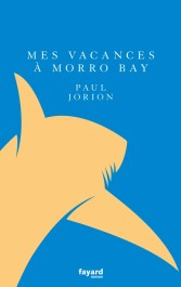 Paul Jorion Mes vacances à Morro Bay Fayard roman