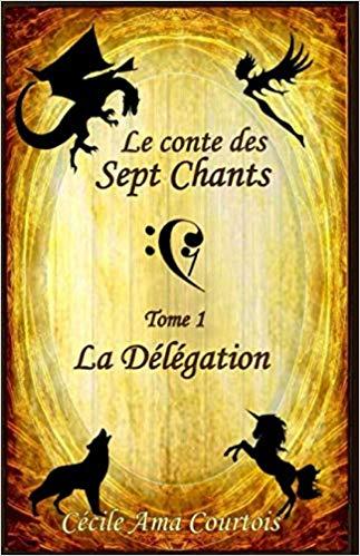 La Délégation (tome 1), le conte des sept Chants – Cécile Ama Courtois