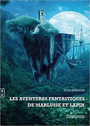 Les aventures fantastiques de Marlusse et Lapin – Driss Sebastian.