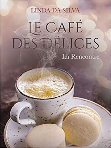 Le Café des Délices – La Rencontre (tome 1) – Linda Da Silva