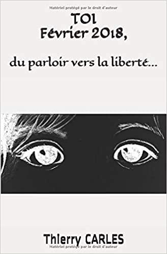 TOI , février 2018. Du parloir vers la liberté – Thierry Carles