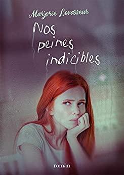 Nos peines indicibles – Marjorie Levasseur