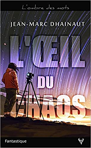 L'œil du Chaos – Jean-Marc Dhainaut