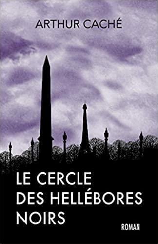 Le cercle des Hellébores Noirs – Arthur Caché