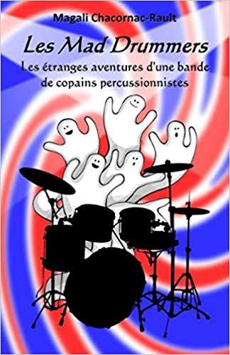 Les Mad Drummers: Les étranges aventures d'une bande de copains percussionnistes – Magalie Rault