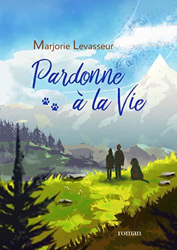 Pardonne à la vie – Marjorie Levasseur