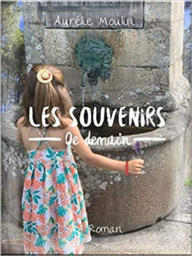 Les souvenirs de demain – Aurélie Moulin