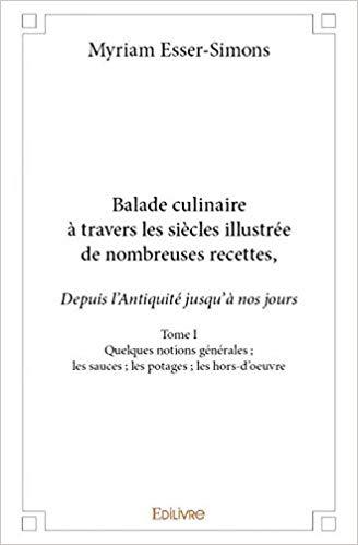 Balade culinaire à travers les siècles, illustrée de nombreuses recettes, depuis l'Antiquité jusqu'à nos jours – Myriam Esser-Simons