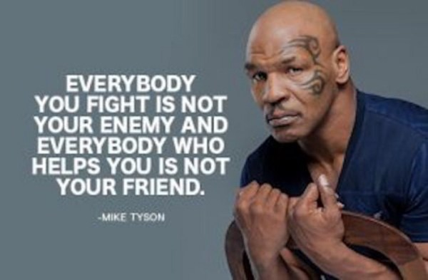 Everybody you fight is not your enemy