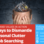 Four Ways to Dismantle Our Personal Clutter while Job Searching