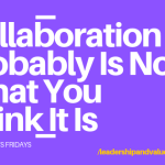 Collaboration Probably is Not What You Think It Is