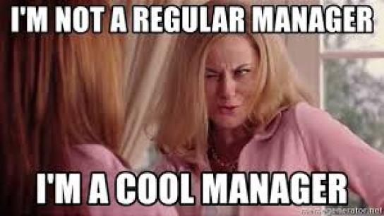 "Scene from the movie Mean Girls with Amy Poehler with the text ""I'm not a regular manager, I'm a cool manager"" over the picture."