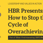 HBR Presents: How to Stop the Cycle of Overachieving