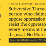 Subversive.Thread: Every person who claims to oppose oppression must resist the oppressor by every means at their disposal: No More. No Less.