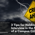 3 Tips for Holding an Interview in the Middle of a Campus Crisis